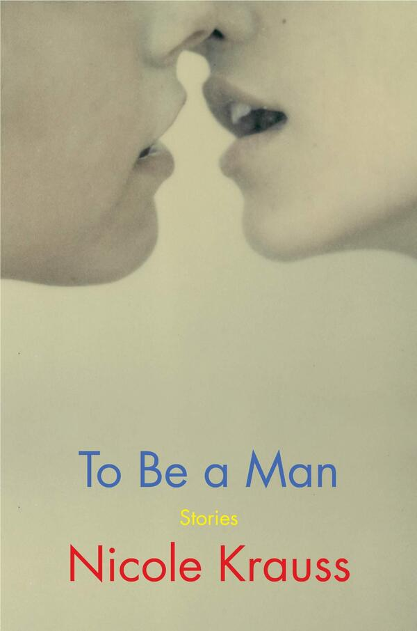 To Be a Man, by Nicole Krauss