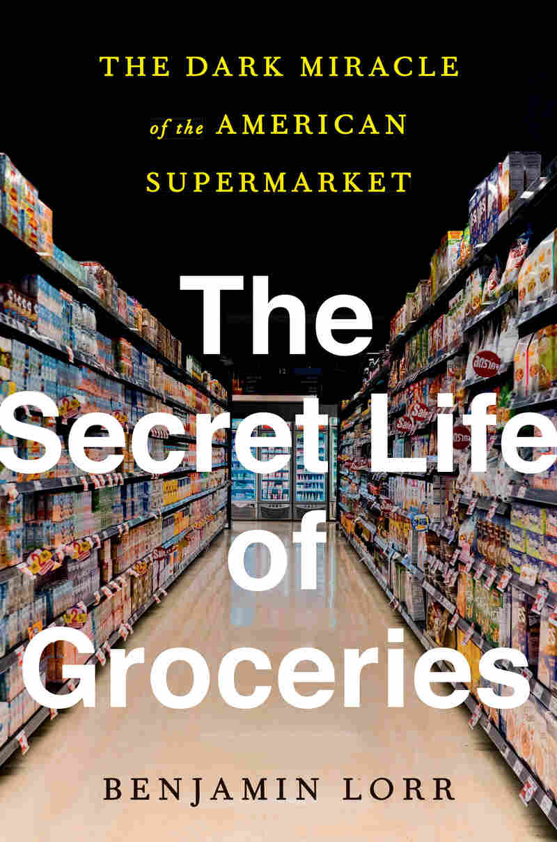 The Secret Life of Groceries, by Benjamin Lorr
