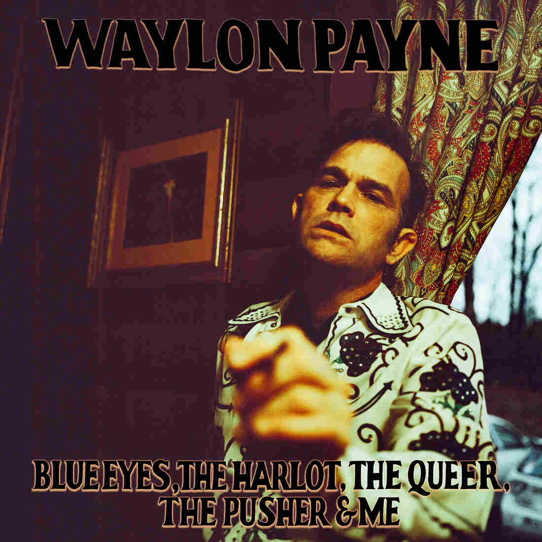 Waylon Payne, Blue Eyes, The Harlot, The Queer, The Pusher & Me