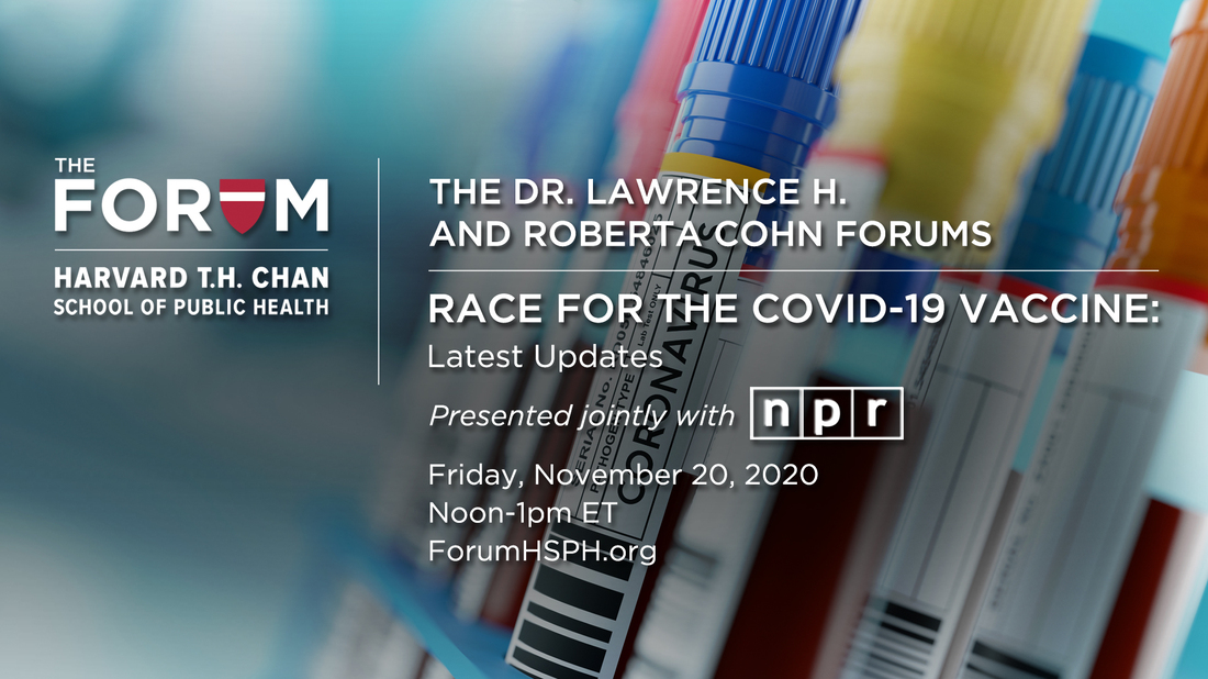 The Forum at the Harvard T.H. Chan School of Public Health: Race for the COVID-19 Vaccine