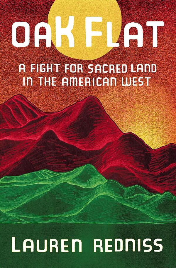 Oak Flat: A Fight for Sacred Land in the American West, by Lauren Redniss