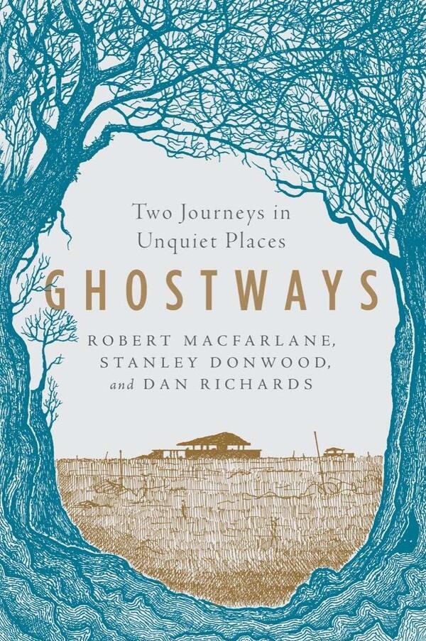 Ghostways: Two Journeys in Unquiet Places, by Robert Macfarlane, Stanley Donwood (illustrator) and Dan Richards
