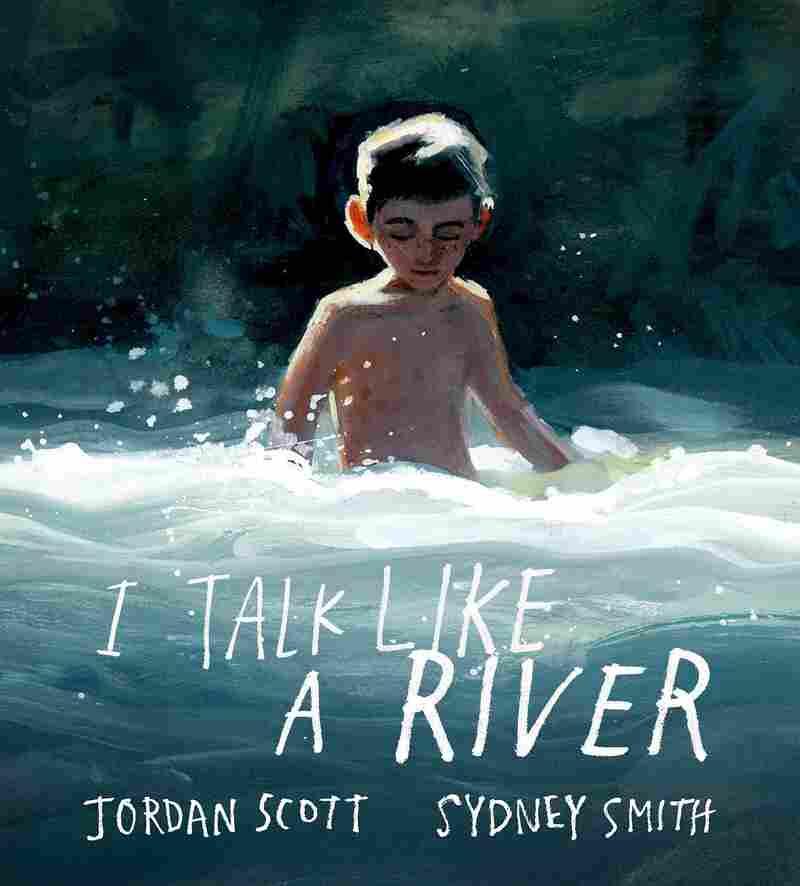 I Talk Like a River, by Jordan Scott and Sydney Smith