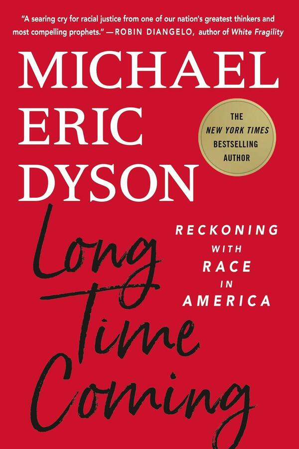 Long Time Coming: Reckoning with Race in America, by Michael Eric Dyson