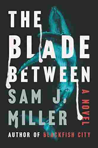 The Blade Between, Sam J. Miller
