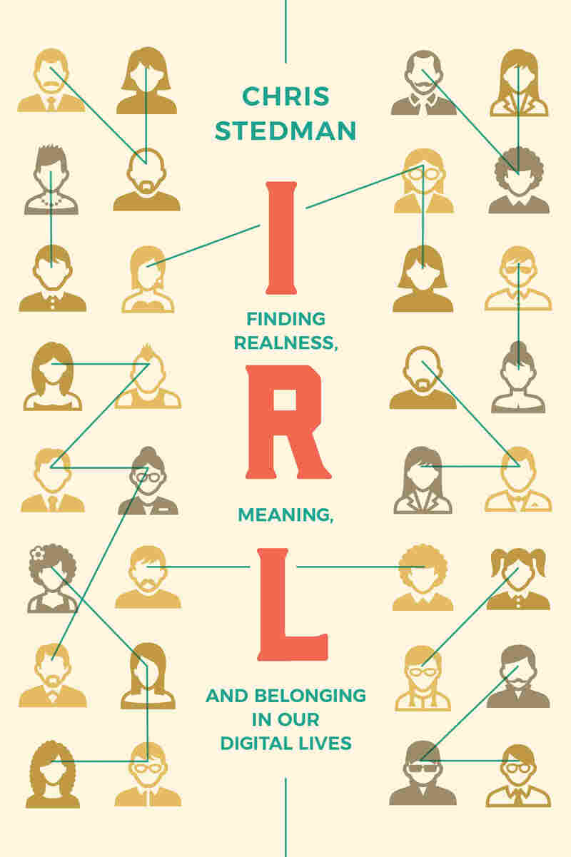 IRL: Finding Realness, Meaning, and Belonging in Our Digital Lives by Chris Stedman