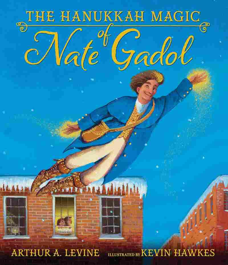 The Hanukkah Magic of Nate Gadol, by Arthur A. Levine and Kevin Hawkes