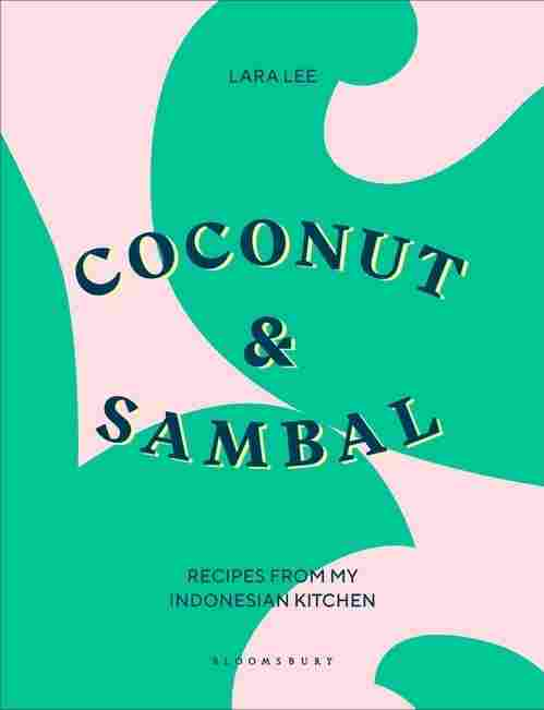 Coconut & Sambal: Recipes from My Indonesian Kitchen, by Lara Lee