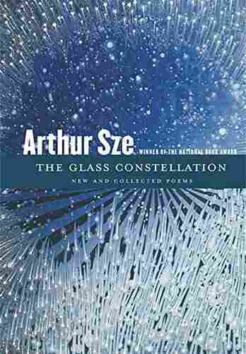 The Glass Constellation, by Arthur Sze