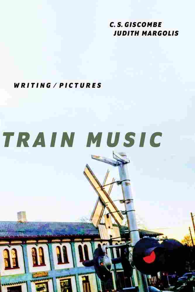 Train Music, by C.S. Giscombe and Judith Margolis