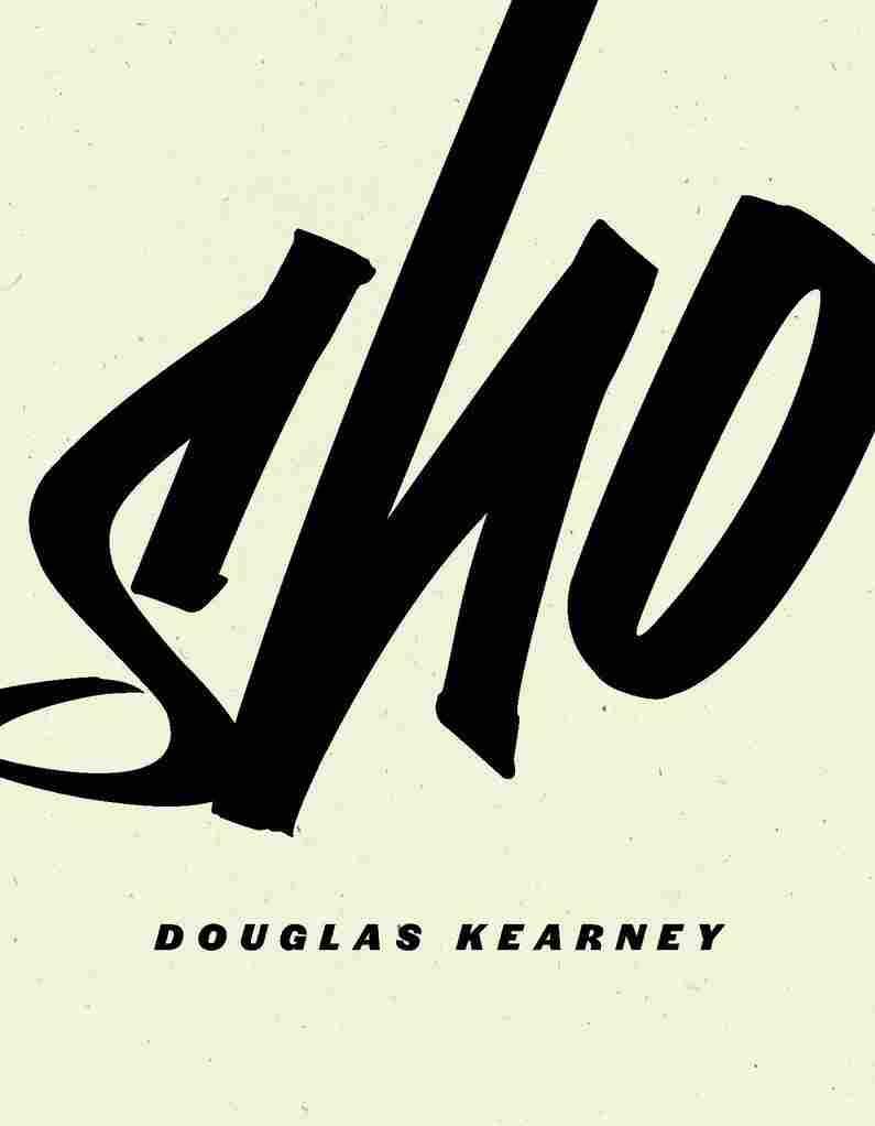 Sho, by Douglas Kearney