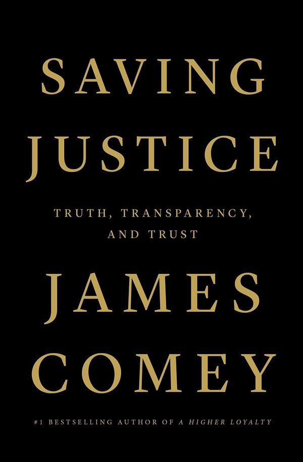 Saving Justice: Truth, Transparency, and Trust, by James Comey