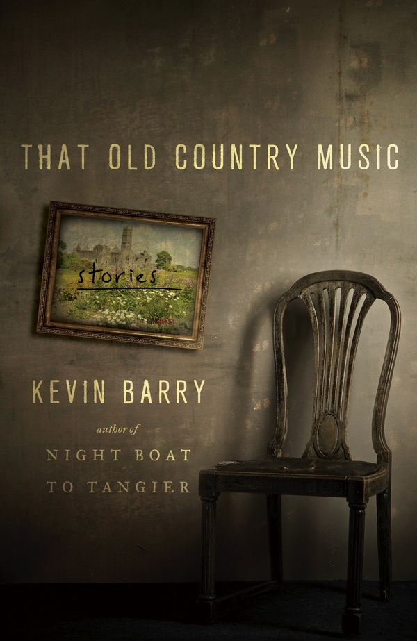 That Old Country Music, by Kevin Barry