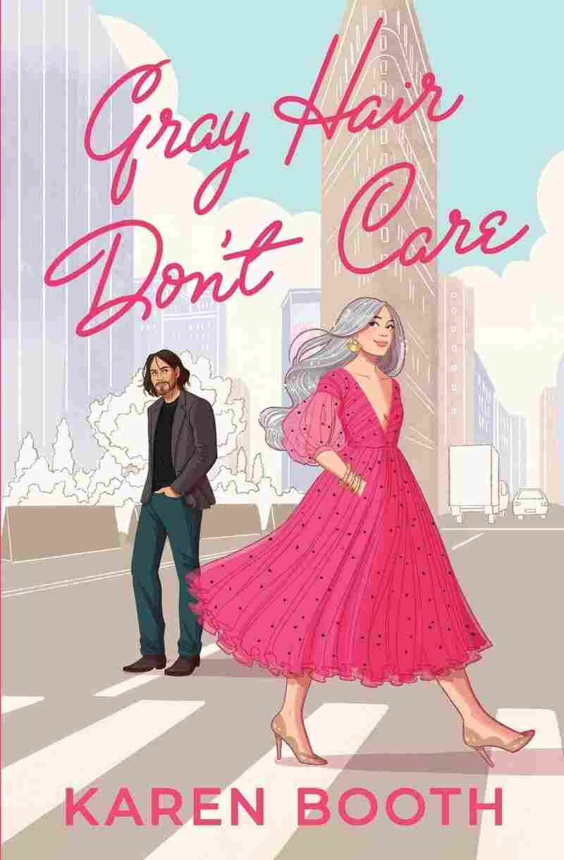 Gray Hair Don't Care, by Karen Booth