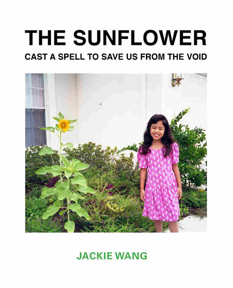 The Sunflower Cast A Spell To Save Us From The Void by Jackie Wang