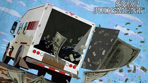 Presenting 'Snap Judgment': Money Truck