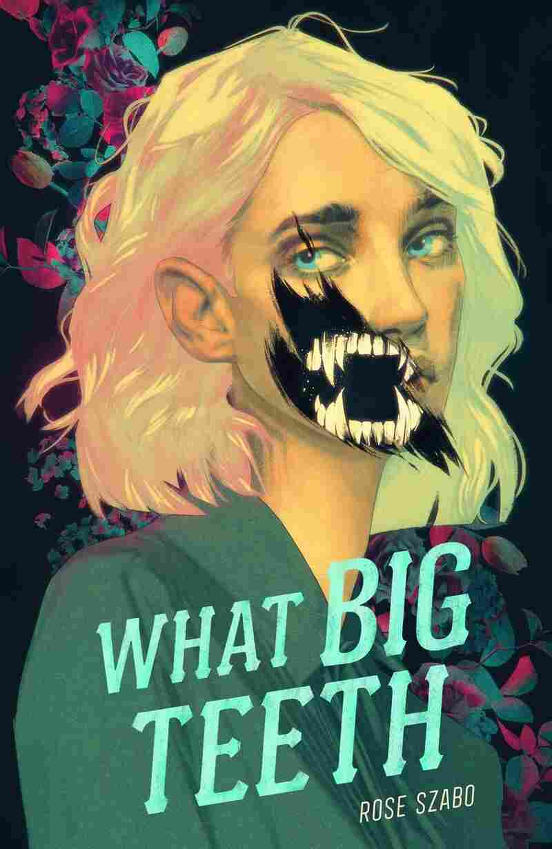 What Big Teeth, by Rose Szabo