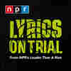 Louder Than A Riot: Lyrics On Trial Playlist