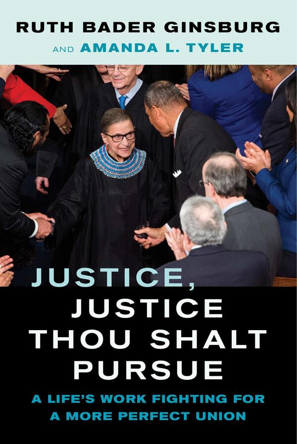 Justice, Justice Thou Shalt Pursue: A Life's Work Fighting for a More Perfect Union, by Ruth Bader Ginsburg and Amanda Tyler
