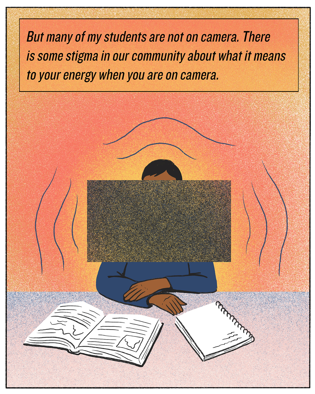 But many of my students are not on camera. There is some stigma in our community about what it means to your energy when you are on camera.
