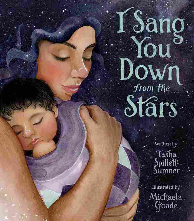I Sang You Down from the Stars, by Tasha Spillett-Sumner and Michaela Goade