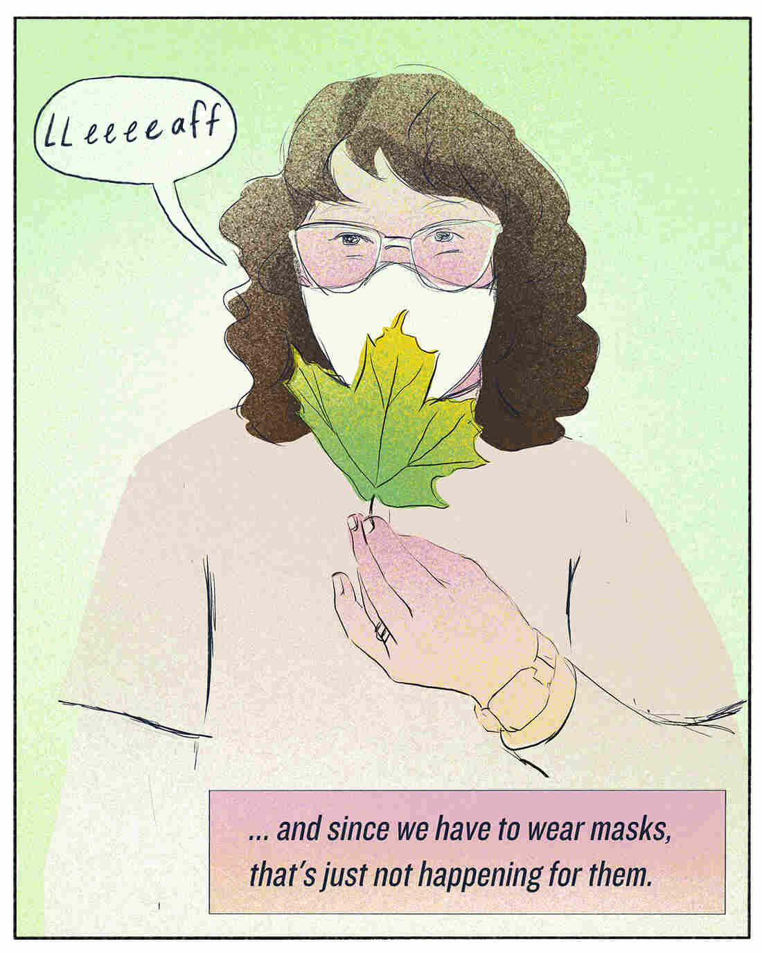 """""""... and since we have to wear masks, that's just not happening for them."""""""