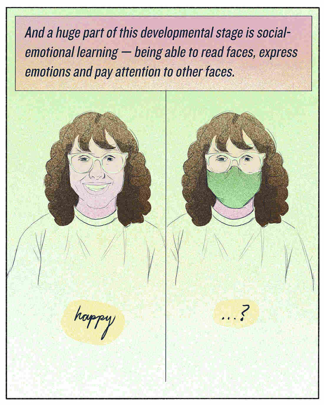 """""""And a huge part of this developmental stage is social-emotional learning — being able to read faces, express emotions and pay attention to other faces."""""""