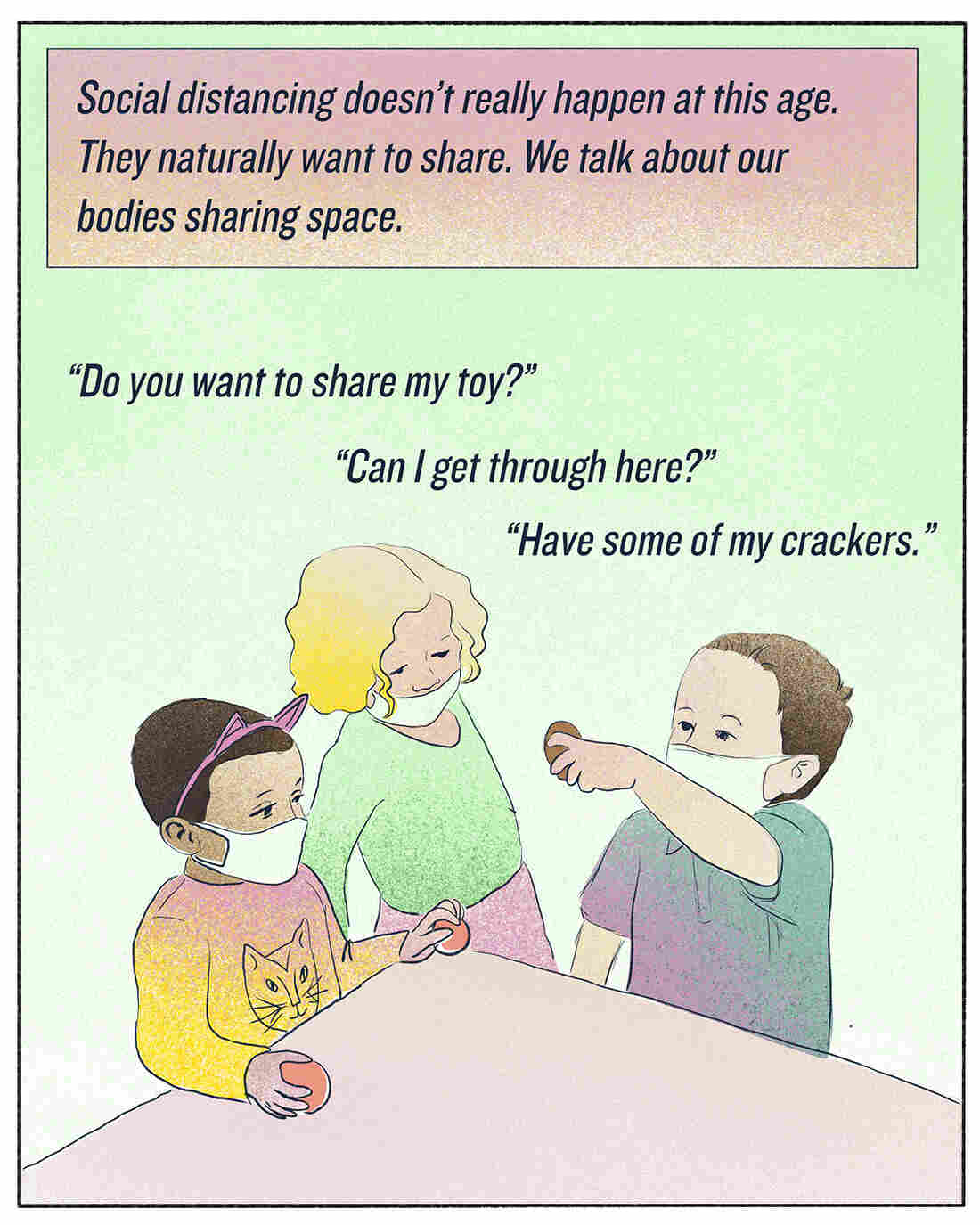 """""""Social distancing doesn't really happen at this age. They naturally want to share. We talk about our bodies sharing space."""""""