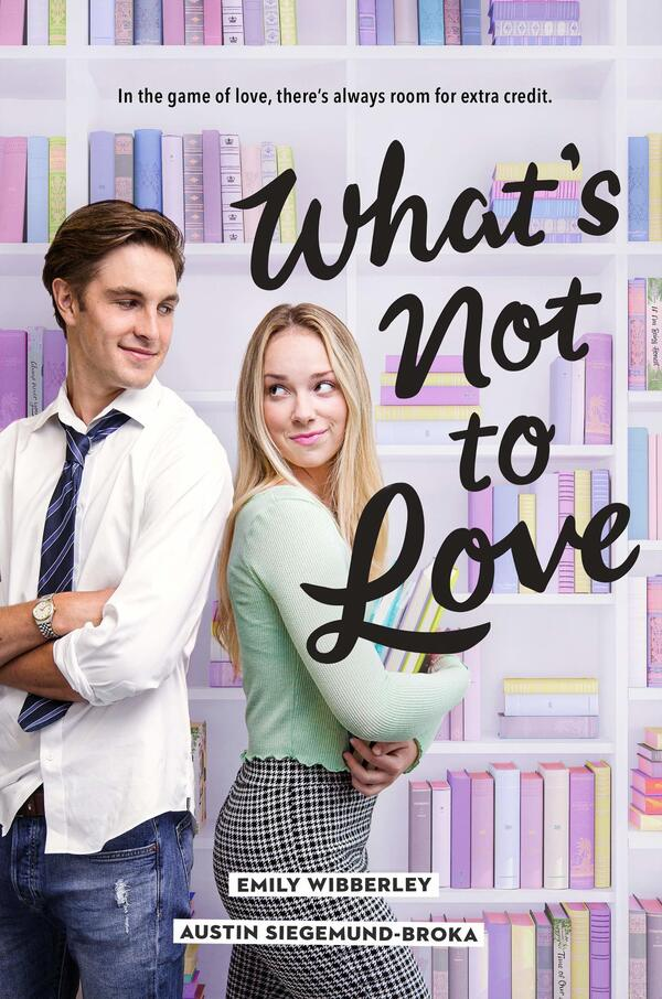 What's Not to Love, by Emily Wibberley and Austin Siegemund-Broka
