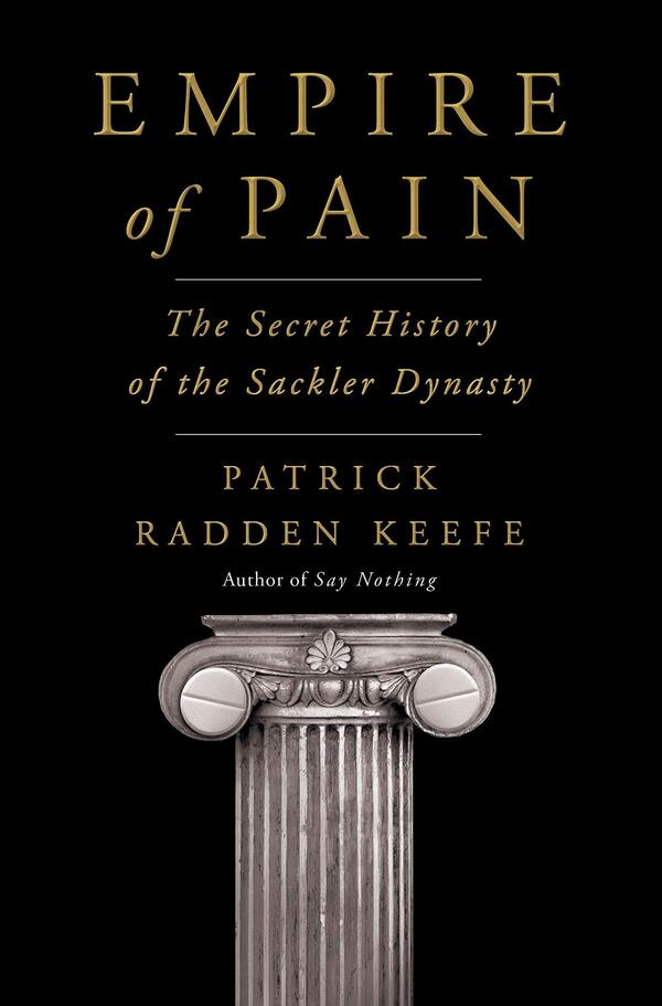 Empire of Pain: The Secret History of the Sackler Dynasty, by Patrick Radden Keefe