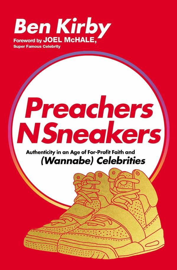 PreachersNSneakers: Authenticity in an Age of For-Profit Faith and (Wannabe) Celebrities by Ben Kirby