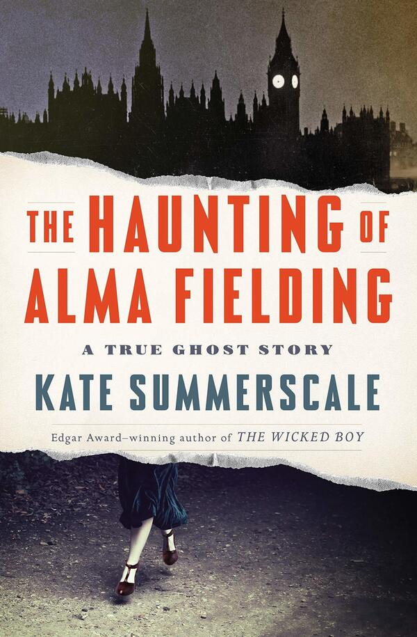 The Haunting of Alma Fielding: A True Ghost Story, by Kate Summerscale