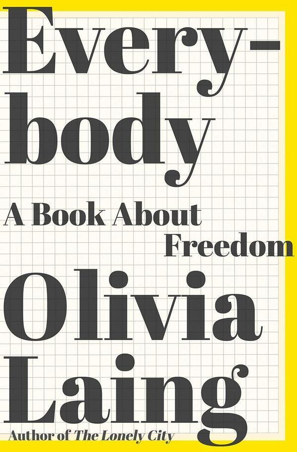 Everybody: A Book about Freedom, Olivia Laing