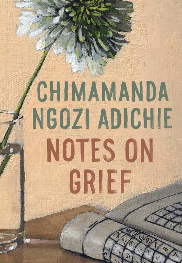 Notes On Grief, by Chimamanda Ngozi Adichie
