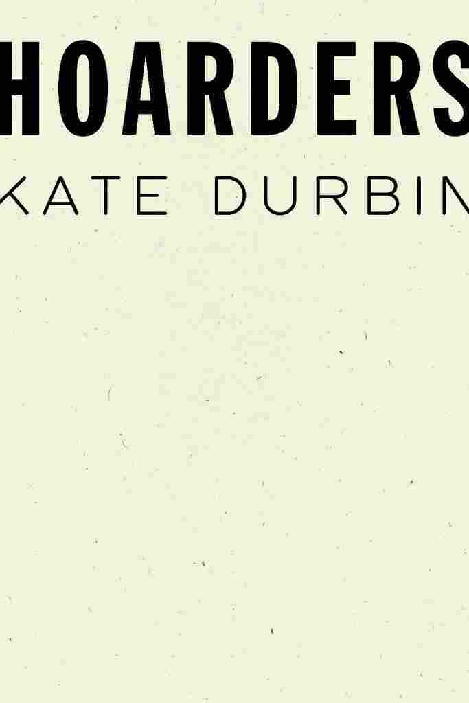Hoarders, by Kate Durbin