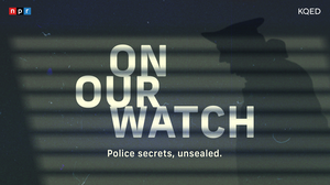 Introducing On Our Watch from NPR and KQED