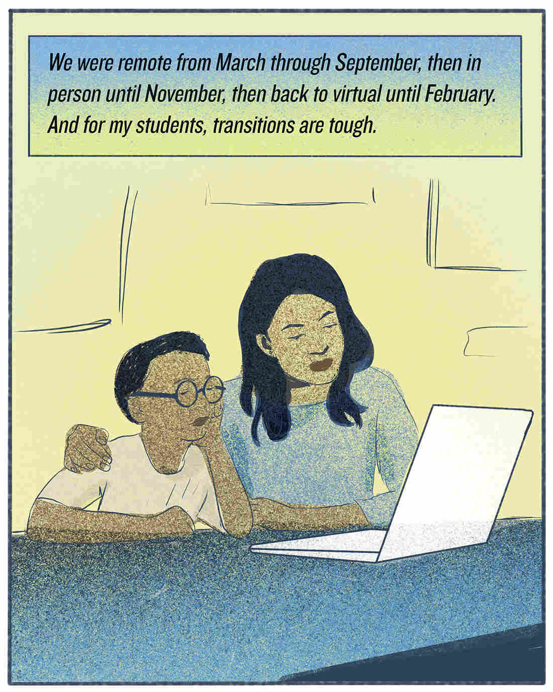 """""""We were remote from March through September, then in person until November, then back to virtual until February. And for my students, transitions are tough."""""""
