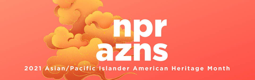 NPR celebrates Asian/Pacific Islander American Heritage Month