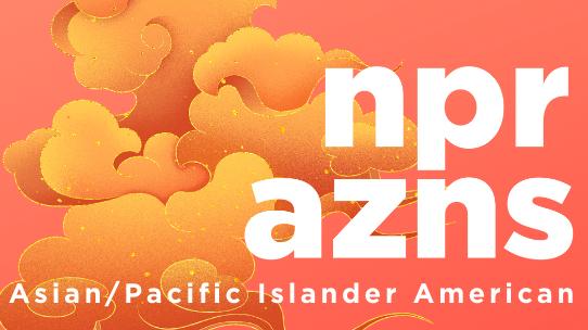 www.npr.org: How NPR Celebrates Asian/Pacific Islander American Heritage Month