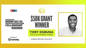 Toby Egbuna Wins the $50K NPR How I Built This Fellows Grant