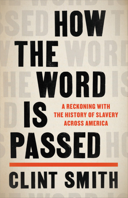 How the Word Is Passed: A Reckoning with the History of Slavery Across America, by Clint Smith