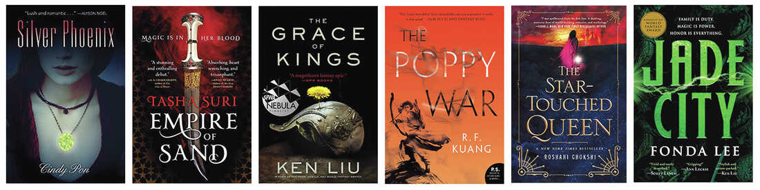 Silver Phoenix, Empire of Sand, The Grace of Kings, The Poppy War, The Star-Touched Queen, Jade City.