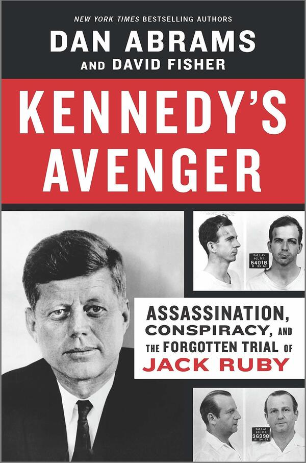 Kennedy's Avenger: Assassination, Conspiracy, and the Forgotten Trial of Jack Ruby, by Dan Abrams and David Fisher