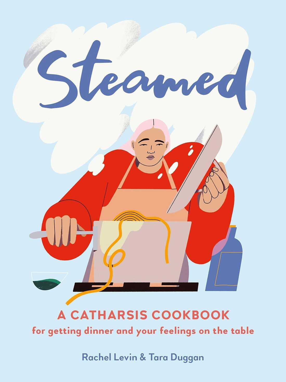 Steamed: A Catharsis Cookbook, by Rachel Levin and Tara Duggan.