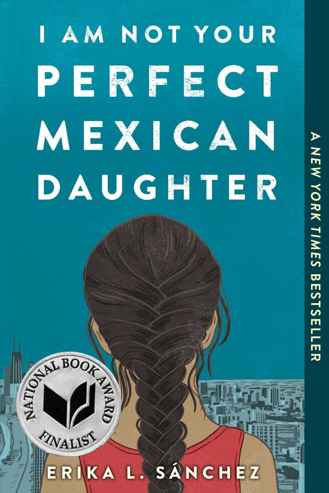 I Am Not Your Perfect Mexican Daughter, by Erika L. Sánchez