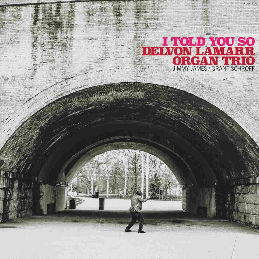 Delvon Lamarr Organ Trio, I Told You So
