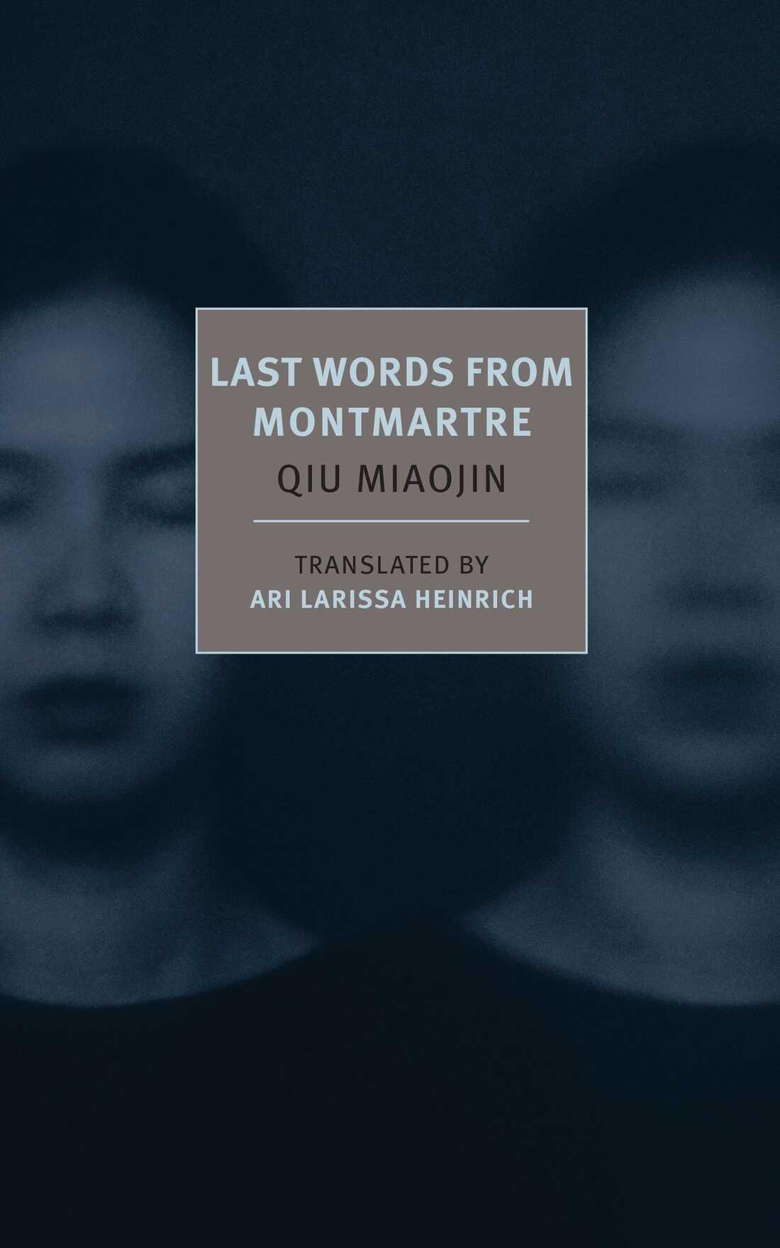 Last Words from Montmartre, by Qiu Miaojin, translated by Ari Larissa Heinrich