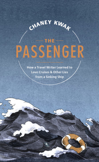 The front cover of The Passenger: How a Travel Writer Learned to Love Cruises & Other Lies from a Sinking Ship by Chaney Kwak
