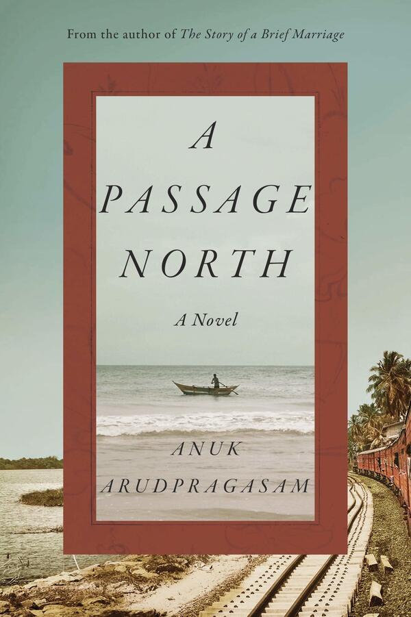 A Passage North, by Anuk Arudpragasam