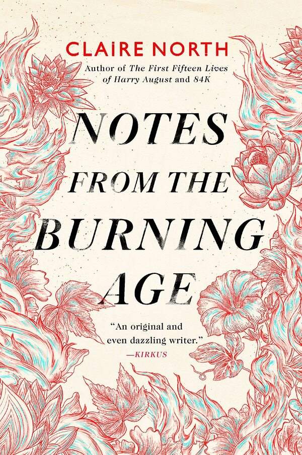 Notes from the Burning Age, by Claire North